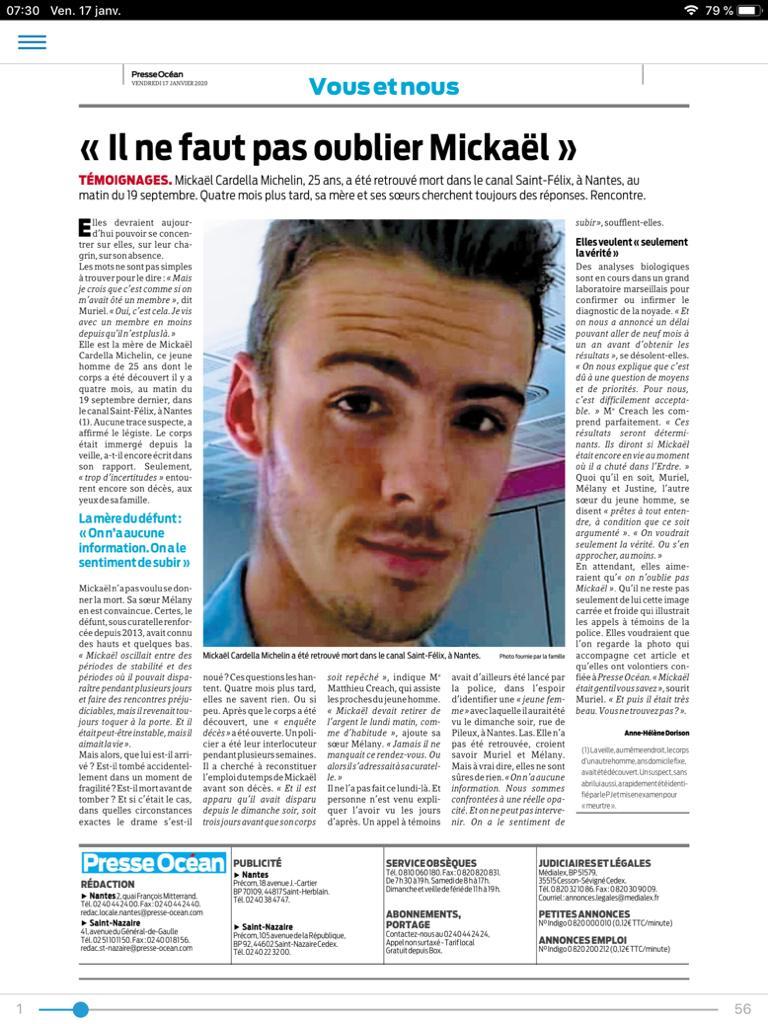 Mickael était le fils d'un membre de l'équipe UNEAVS. Il est décédé dans d'étranges conditions à Nantes. La justice s'est saisi de cette affaire. Au delà de leur propre souffrance d'avoir perdu un fils, un frère, La maman et ses 2 soeurs attendent toijours des réponses de la justice à leurs interrogations.